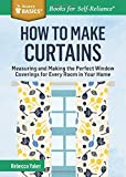 How to Make Curtains: Measuring and Making the Perfect Window Coverings for Every Room in Your Home. a Storey Basics(r) Title