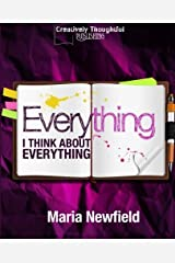 Everything I Think About Everything by Maria Newfield (2014-10-09) Paperback