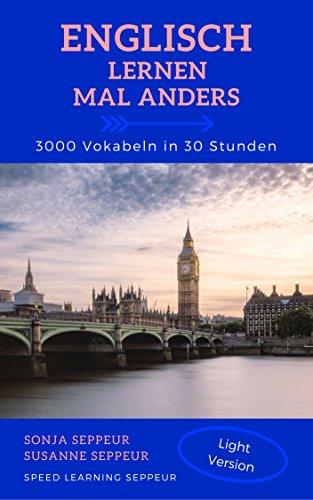 Englisch lernen mal anders - 3000 Vokabeln in 30 Stunden (Light Version): Langfristiges Merken von 3000 englischen Vokabeln mit innovativen Gedächtnistechniken
