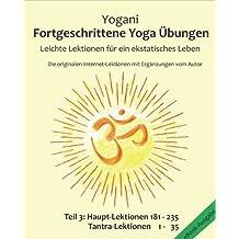 Fortgeschrittene Yoga Übungen - Teil 3: Leichte Lektionen für ein ekstatisches Leben - Haupt-Lektionen 181-235, Tantra-Lektionen 1-35 (German Edition)