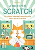 Le grand livre de Scratch: Une initiation visuelle à la programmation mêlant jeux, art et science