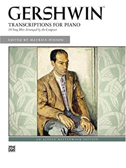 George Gershwin: Transcriptions for Piano: 18 Song Hits Arranged by the Composer (Alfred Masterwork Edition) by [Gershwin, George]