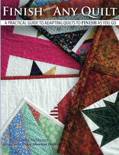 Finish (almost) Any Quilt: A Simple Guide to Adapting Quilts to Finish As You Go: Volume 1 por Ms Marguerita McManus