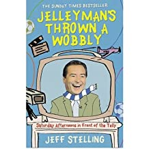 [(Jelleyman's Thrown a Wobbly: Saturday Afternoons in Front of the Telly )] [Author: Jeff Stelling] [Mar-2010]