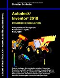 Autodesk Inventor 2018 - Dynamische Simulation: Viele praktische Übungen am Konstruktionsobjekt Radlader