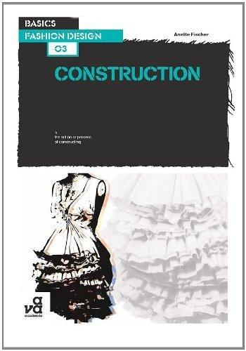 [(Basics Fashion Design 03: Construction )] [Author: Anette Fischer] [Jan-2009]