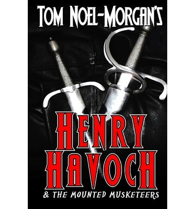[ Henry Havoch: & The Mounted Musketeers ] By Noel-Morgan, Tom (Author) [ Oct - 2010 ] [ Paperback ]