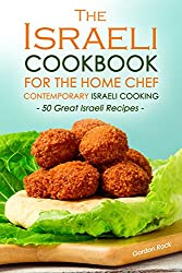 The Israeli Cookbook for the Home Chef, Contemporary Israeli Cooking: 50 Great Israeli Recipes (English Edition)