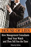 House of Lies: How Management Consultants Steal Your Watch and Then Tell You the Time by Martin Kihn(2006-03-08)...
