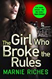 The Girl Who Broke the Rules by Marnie Riches