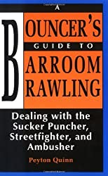 Bouncer's Guide to Barroom Brawling: Dealing with the Sucker Puncher, Streetfighter, and Ambusher by Peyton Quinn (1990-11-01)