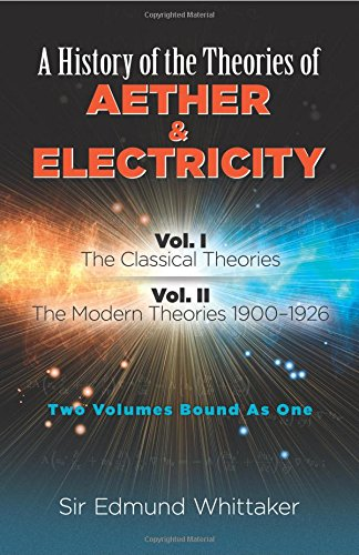History of the Theories of Aether and Electricity, Vol. I: The Classical Theories; Vol. II: The Modern Theories, 1900-1926 (Dover Classics O) por Sir Edmund Whittaker