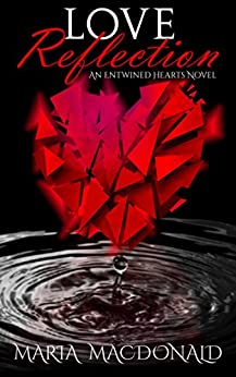 Love Reflection (Entwined Hearts Series Book 1) by [Macdonald, Maria]