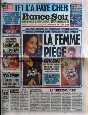 FRANCE SOIR [No 15730] du 04/03/1995 - TF1 L'A PAYE CHER / FOOT ARSENAL - AUXERRE - L'APPAT / FILM DE BERTRAND TAVERNIER - VALERIE SUBRA ET MARIE GILLAIN - LE THERMOMETRE PAR DUTOURD - L'ETAT C'EST NOUS PAR BOUVARD - TAPIE / DONNEZ-MOI UNE CHANCE - RUGBY / IRLANDE ET FRANCE - FRANCK MESNEL