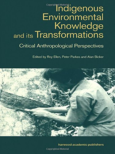 Indigenous Enviromental Knowledge and its Transformations: Critical Anthropological Perspectives