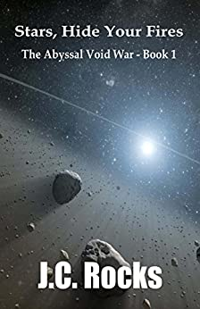 Stars, Hide Your Fires (The Abyssal Void War Book 1) by [Rocks, J.C. ]