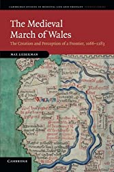 The Medieval March of Wales: The Creation And Perception Of A Frontier, 1066–1283 (Cambridge Studies in Medieval Life and Thought: Fourth Series)