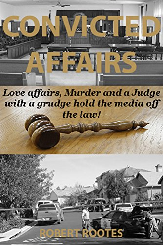 Convicted Affairs: Love affairs, Murder and a Judge with a grudge hold the media off the law! (English Edition) PDF Books