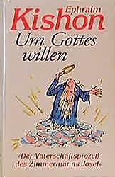 Um Gottes Willen oder Der Vaterschaftsprozeß des Josef Zimmermann: Eine Komödie aus dem Jahre Null der Zeitrechnung