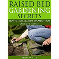 Raised Bed Gardening Secrets: How to Start Your Own Raised Bed Garden from Design to Harvest (English Edition)