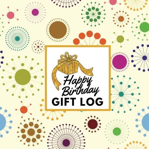 Happy Birthday Gift Log: Present Receipt Log  for birthday Keepsake Registry Recorder Journal (Birthday Gift Logs, Band 10) -