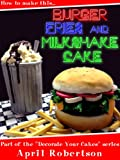How to make this Burger, Fries & Milkshake Cake (Decorate Your Cakes Book 1) (English Edition)