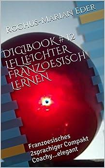 DIGIBOOK  #  12  LFL  LEICHTER FRANZOESISCH LERNEN: Franzoesisches 2sprachiger Compakt Coachy...elegant (Mehrsprachenausbildung 32)