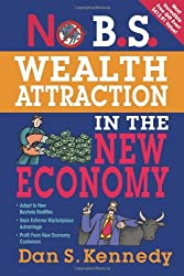 No B.S. Wealth Attraction In The New Economy by Dan S. Kennedy (2010-06-01)