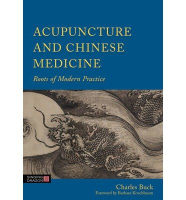[(Acupuncture and Chinese Medicine: Roots of Modern Practice)] [ By (author) Charles Buck ] [October, 2014]