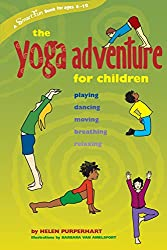 The Yoga Adventure for Children: Playing, Dancing, Moving, Breathing, Relaxing (Hunter House Smartfun Book)