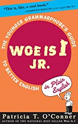 Woe Is I JR.: The Younger Grammarphobe's Guide to Better English in Plain English[ WOE IS I JR.: THE YOUNGER GRAMMARPHOBE'S GUIDE TO BETTER ENGLISH IN PLAIN ENGLISH ] By O'Conner, Patricia T. ( Author )Jul-01-2007 Hardcover