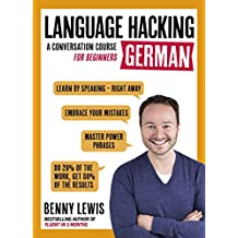 LANGUAGE HACKING GERMAN (Learn How to Speak German - Right Away): A Conversation Course for Beginners (English Edition)