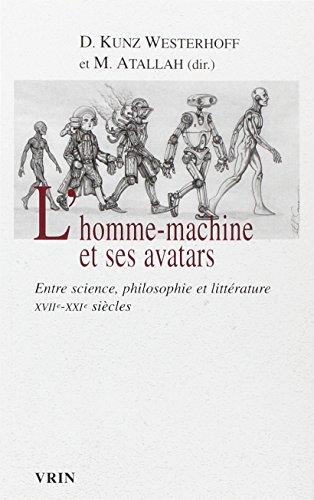 L'homme-machine et ses avatars: Entre science, philosophie et littrature XVIIe-XXIe sicles