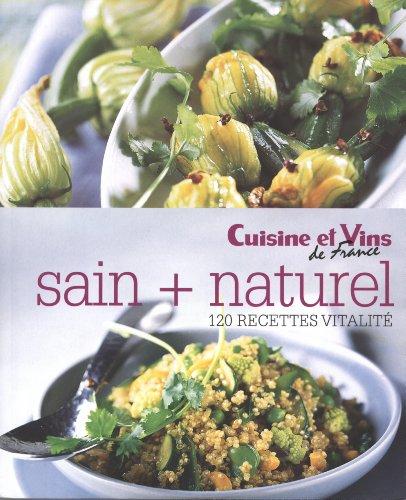Sain + naturel : 120 recettes vitalité