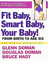 Fit Baby, Smart Baby, Your Baby!: From Birth to Age Six (The Gentle Revolution Series) by Glenn Doman (2012-06-15)