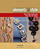 Elements of Style: Knit & Crochet Jewelry with Wire, Fiber, Felt & Beads by Rosemary Hill (2008-11-28)