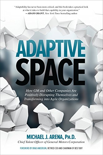 Pdf Download Adaptive Space How Gm And Other Companies Are Positively Disrupting Themselves And Transforming Into Agile Organizations By Michael Arena Full Pages Ewgry53h344b