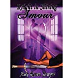 [{ Knight in Shining Amour By Sawyer, Amy Renee ( Author ) Nov - 22- 2013 ( Paperback ) } ] bei Amazon kaufen