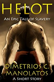 Helot: An Epic Tale of Slavery (A Short Story) by [Manolatos, Dimetrios C.]