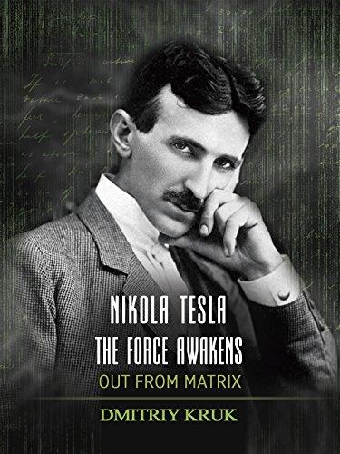 Nikola Tesla. The Force Awakens. Out From Matrix (English Edition) -