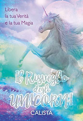 Il risveglio degli unicorni. Libera la tua verità e la tua magia