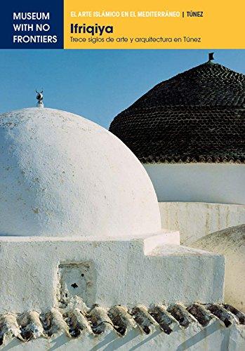 Ifriqiya. Trece siglos de arte y arquitectura en Túnez: 1 (El Arte Islámico en el Mediterráneo) por Jamila Binous