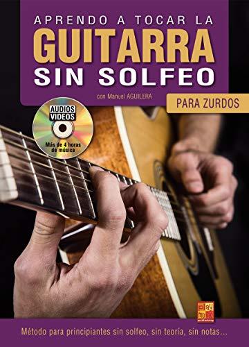 Aprendo a tocar la guitarra sin solfeo (para zurdos) - 1 Libro + 1 Disco (Audios/Vídeos)