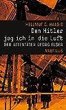 Den Hitler jag ich in die Luft. Der Attentäter Georg Elser - Hellmut G. Haasis