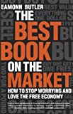 The Best Book on the Market: How to Stop Worrying and Love the Free Economy by Eamonn Butler (2008-06-23)