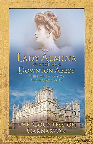 Lady Almina and the Real Downton Abbey: The Lost Legacy of Highclere Castle (C'n'c Costume National)