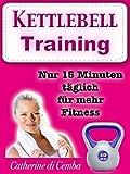 Kettlebell - Training (ideal zum Abnehmen mit Spaß): Nur 15 Minuten täglich für mehr Fitness