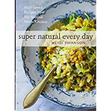 Super Natural Every Day: Well Loved Recipes from My Natural Foods Kitchen