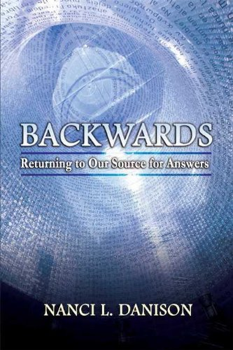 Backwards: Returning to Our Source for Answers (Backwards Books Book 1)