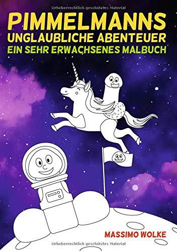 Pimmelmanns unglaubliche Abenteuer - Ein sehr erwachsenes Malbuch